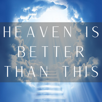 Heaven is better than this- Website.png