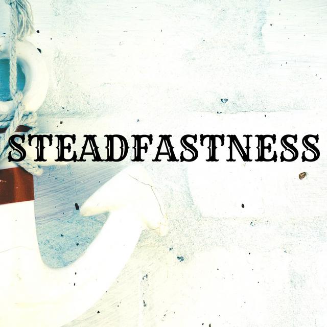Copy of Steadfastness - Website.png