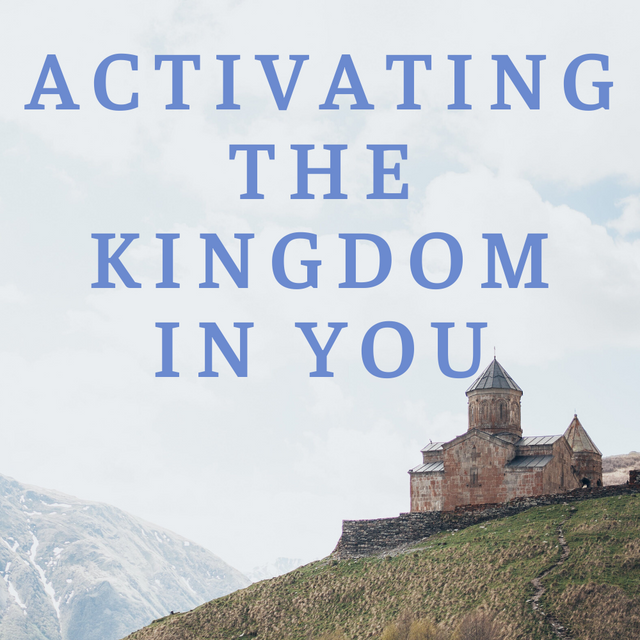 Activating the Kingdom in You Final - We