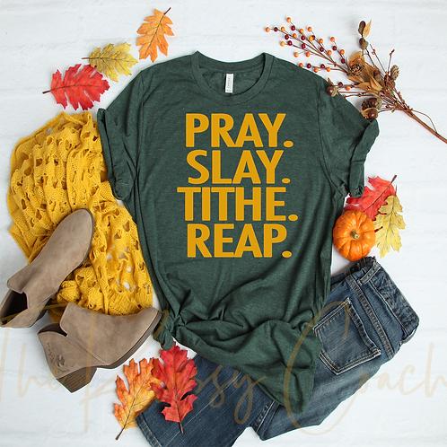 PRAY. SLAY. TITHE. REAP