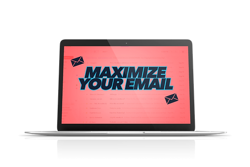 MAXIMIZING YOUR EMAIL MASTERCLASS