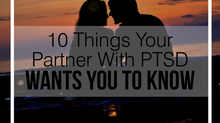 10 Things Your Partner with PTSD Wants You to Know