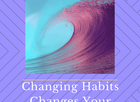 Changing Habits Changes Your Life