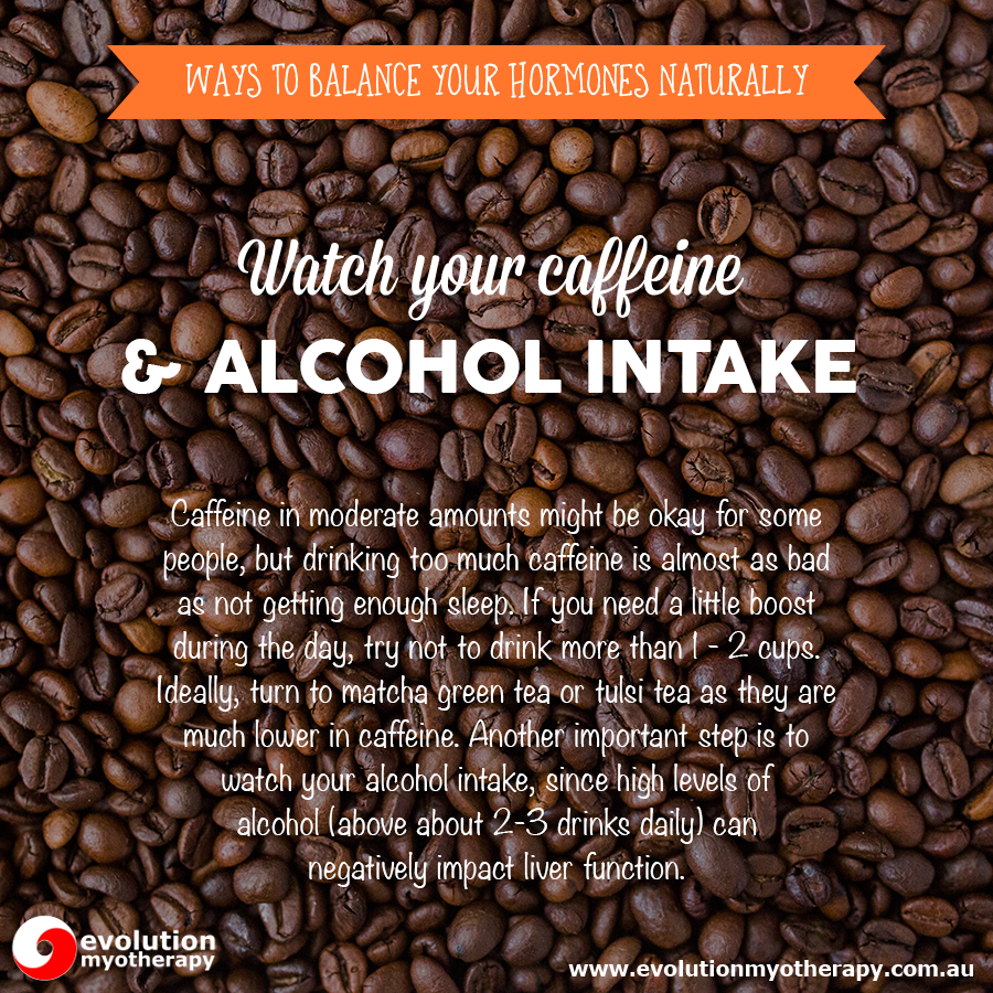 Watch your caffeine and alcohol intake