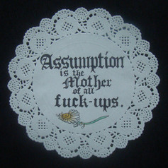 Assumption is the mother of all *uck-ups