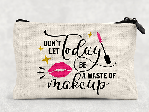 Don'e let today be a waste of makeup Makeup Bag