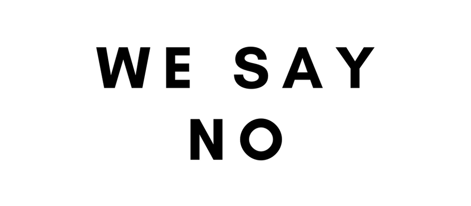 We Say No