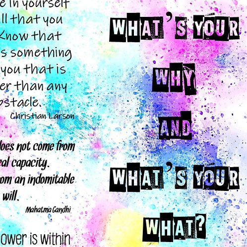 What's Your Why and What's Your What?