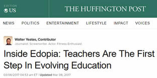 Huffingtonpost.com   Inside Edopia: Teachers Are The First Step In Evolving Education