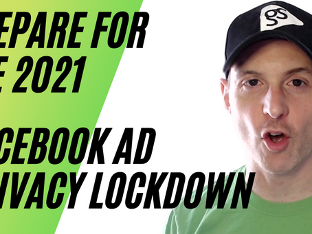 The 4 Secrets Every Business Needs to Know to Get Ahead of the 2021 Facebook Privacy Lockdown