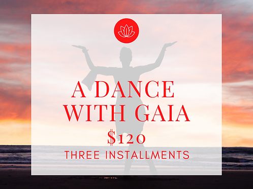 A Dance with Gaia - 3 payments of $120