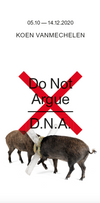 Do Not Argue - D.N.A., Louise Gallery, Durbuy (BE)