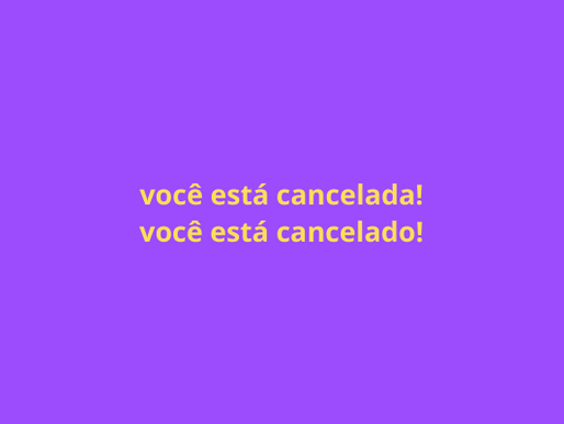 Vamos polemizar: está todo mundo cancelado?