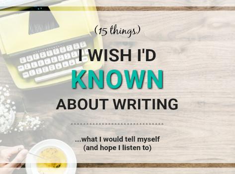 15 Things I Wish I Knew When I Started Writing