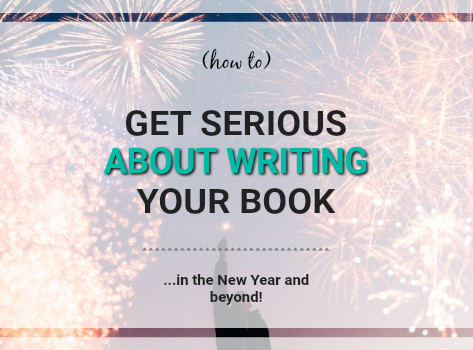 Getting Serious About Writing Your Book in the New Year