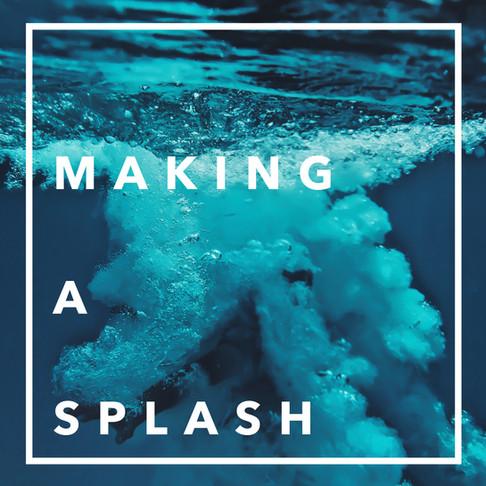 Making a splash