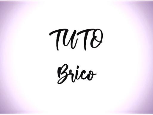 NOUVEAU - TUTO Brico