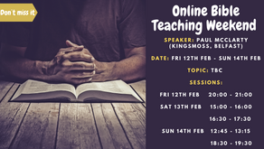 Online Bible Teaching Weekend Fri 12th Feb - Sun 14th Feb 2021
