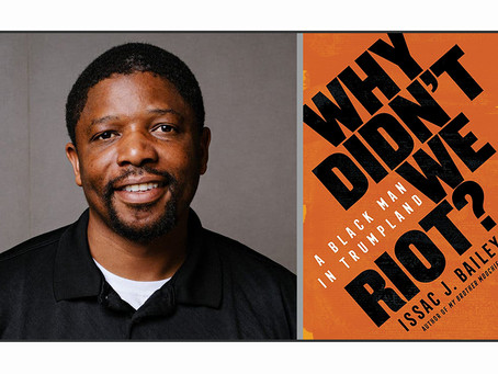 Q&A with Issac Bailey, author of Why Didn't We Riot: A Black Man in Trumpland