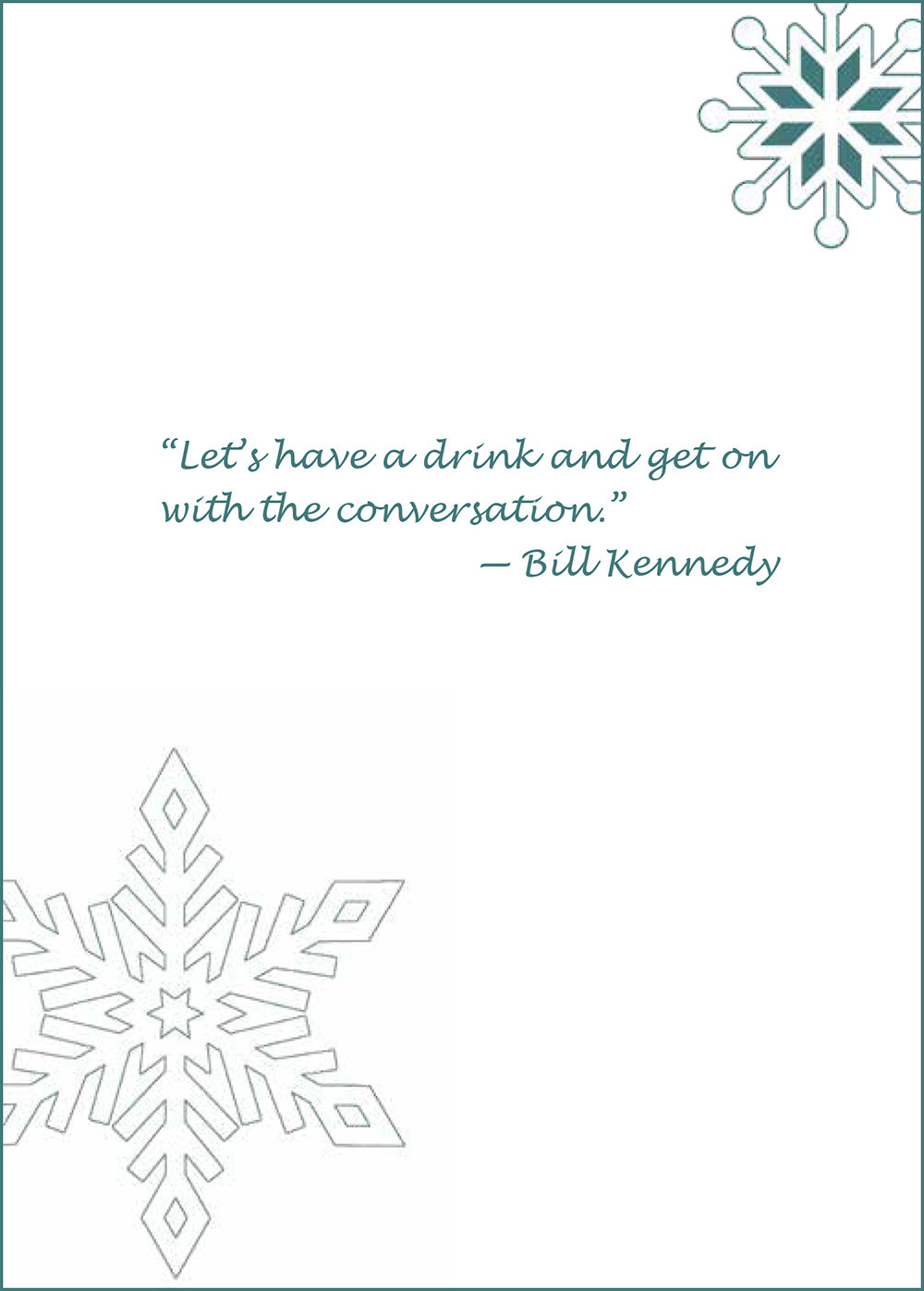 """""""Let's have a drink and get on with the conversation."""" Bill Kennedy"""