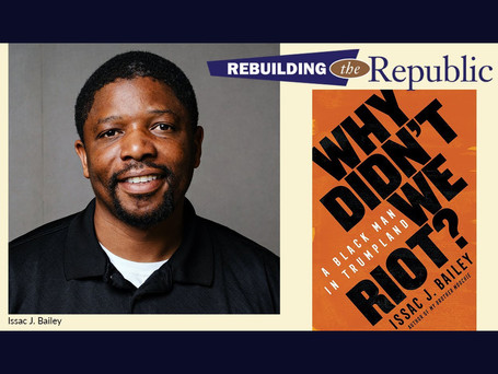 "Rebuilding the Republic: ""Why Didn't We Riot? A Black Man in Trumpland"""
