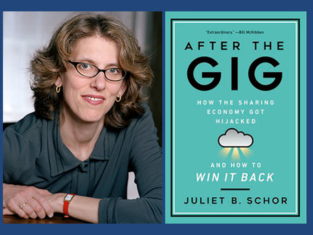 """Juliet Schor, """"After the Gig: How the Sharing Economy Got Hijacked and How to Win It Back"""""""