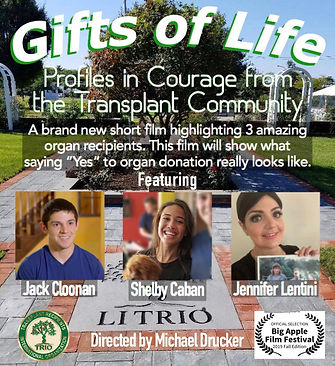 Gifts of Life: Profiles in Courage From the Transplant Community  Director: Michael David Drucker  Documentary Short Film
