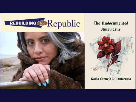 Rebuilding the Republic: The Undocumented Americans
