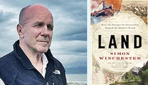 Simon Winchester, author of LAND: How the Hunger for Ownership Shaped the Modern World
