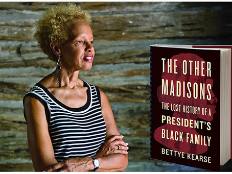 """Bettye Kearse: """"The Other Madisons: The Lost History of a President's Black Family"""""""