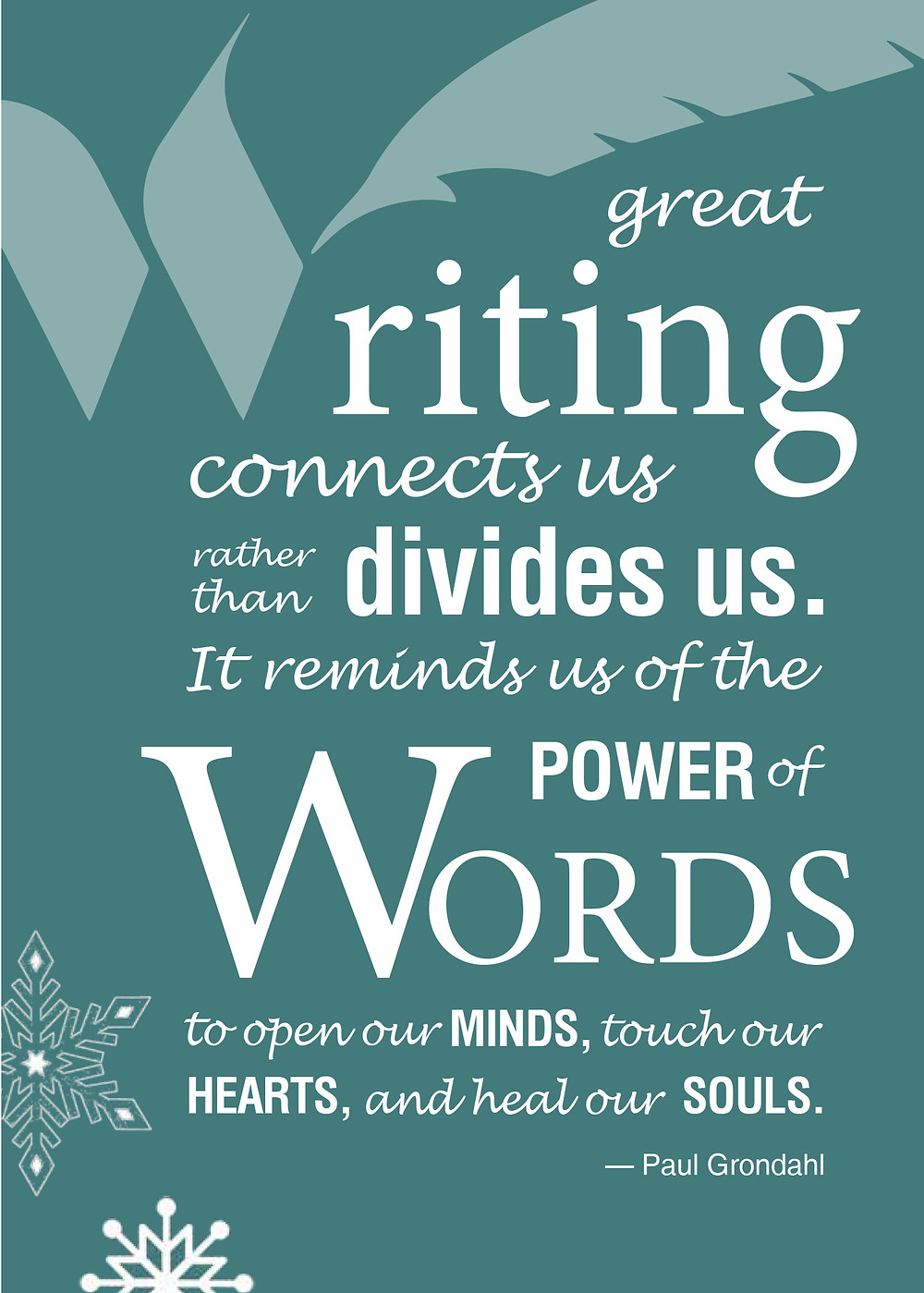 """""""Great writing connects us rather than divides us. It reminds us of the power of words to open our minds, touch our hearts, and heal our souls."""" Paul Grondahl, Executive Director, NYS Writers Institute"""