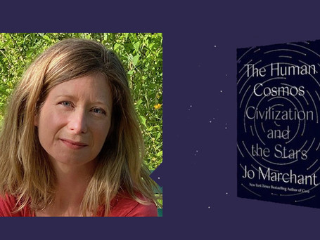 """Science journalist Jo Marchant: """"The Human Cosmos: Civilization and the Stars"""""""