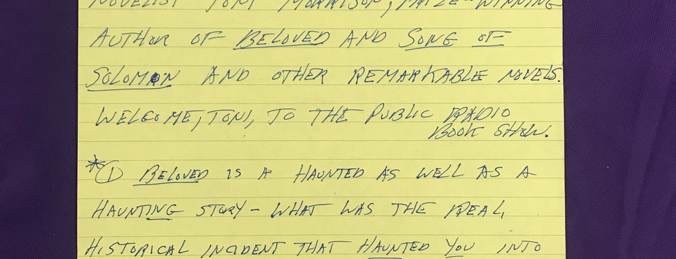 Handwritten notes from Tom Smith's introduction to The Book Show interview with Toni Morrison which aired on NPR on October 13, 1998. Read a transcription of the interview below.