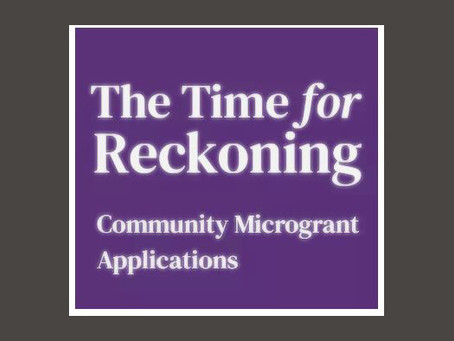 Deadline extended for Time for Reckoning microgrants