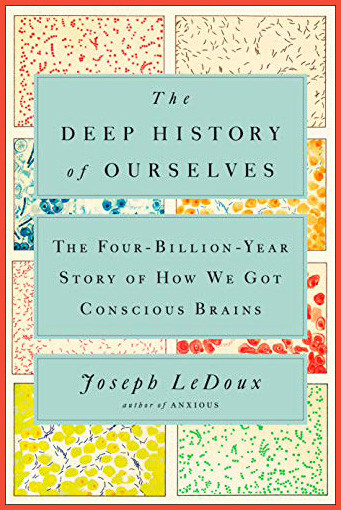 "Joseph LeDoux's ""The Deep History of Ourselves"""
