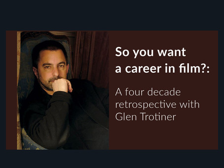 So you want a career in film?: A four decade retrospective with Glen Trotiner