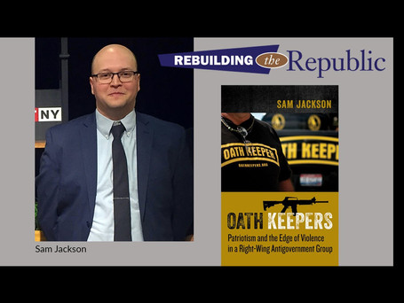 """Rebuilding the Republic: """"Oath Keepers: Patriotism and the Edge of Violence"""""""