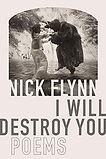 "Nick Flynn's ""I Will Destroy You: Poems"""