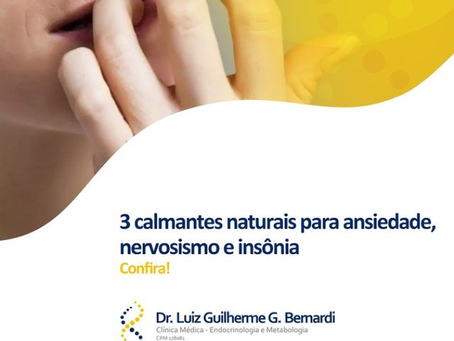 3 Calmantes naturais para ansiedade, nervosismo e insônia