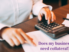Does my business need collateral (even if I'm not taking out a loan)?
