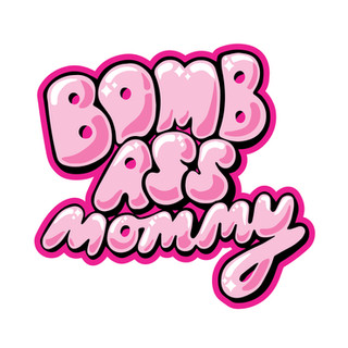 Bomb Ass Mommy