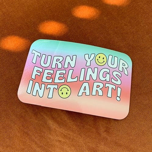 Turn Your Feelings Into Art Sticker