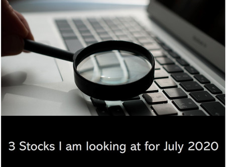 3 Stocks I am looking at for July 2020