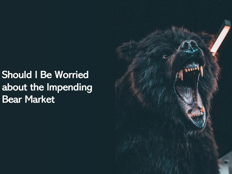Should I be worried about the impending Bear Market