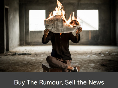 Buy the rumour, sell the news