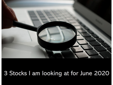 3 Stocks I am looking at for June 2020