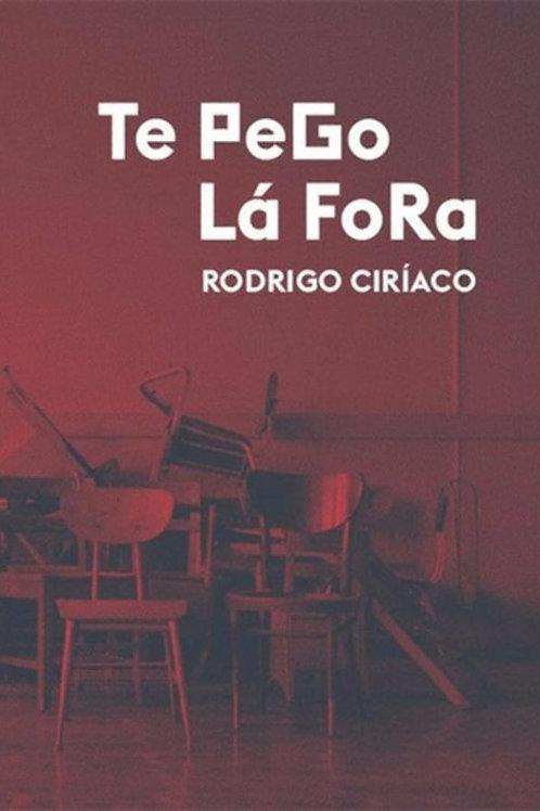 Te Pego Lá Fora :: Rodrigo Ciríaco