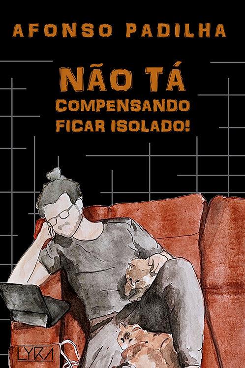 Não tá compensando ficar isolado! :: Afonso Padilha