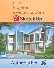 Curso de Projetos Executivos com SketchUp - Autocriativo