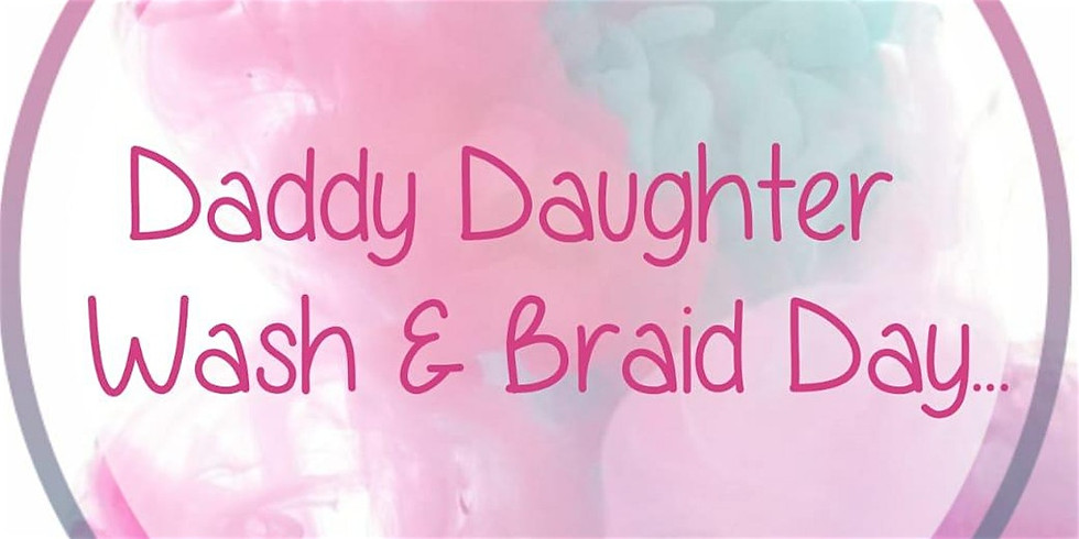 Daddy and Daughter Wash and Braid/Style Day